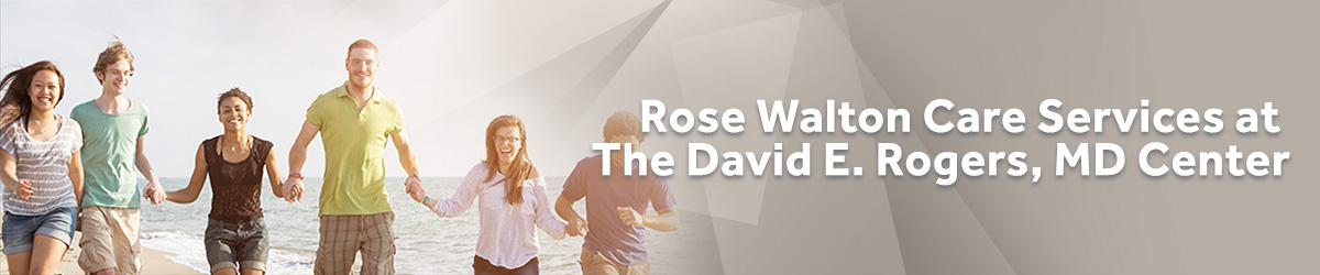 Rose Walton Care Services at David E. Rogers, MD Center Banner image